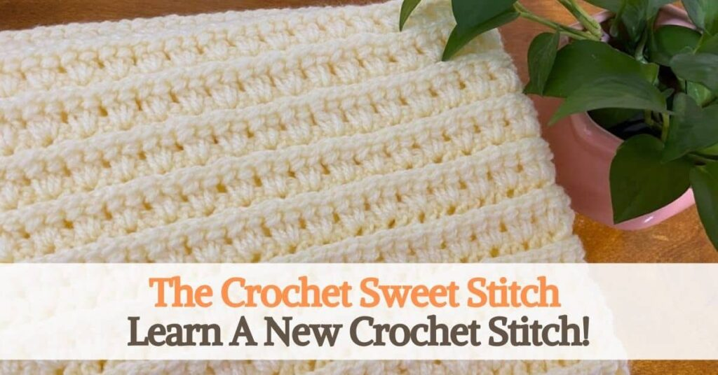 The Crochet Sweet Stitch - Learn A New Crochet Stitch