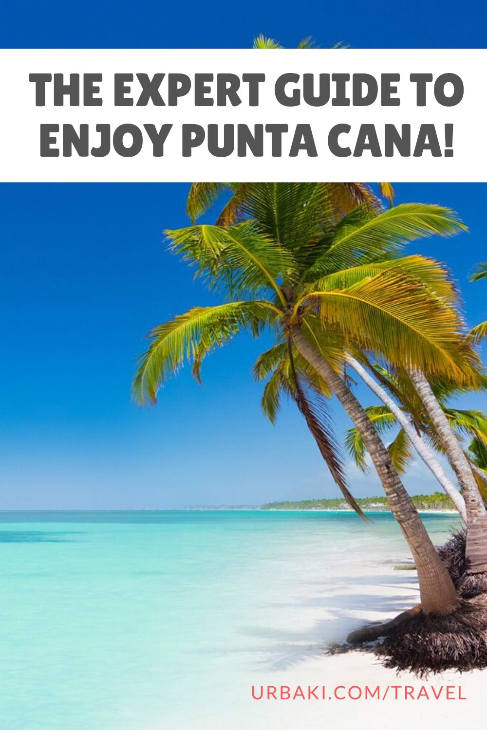 The Expert Guide to Enjoy Punta Cana, Dominican Republic